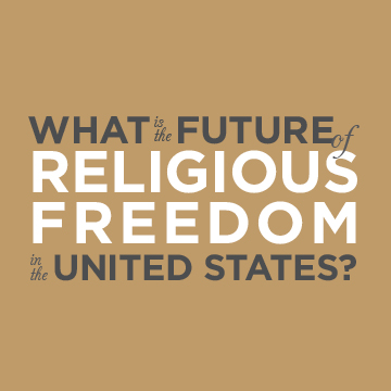 What is the Future of Religious Freedom in the United States?