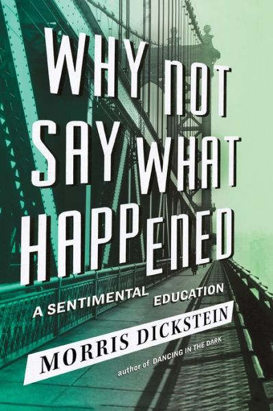 Why Not Say What Happened by Morris Dickstein