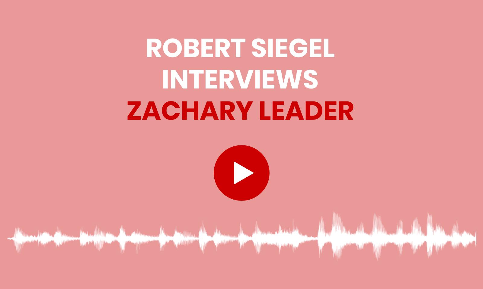 Robert Siegel interviews Zachary Leader