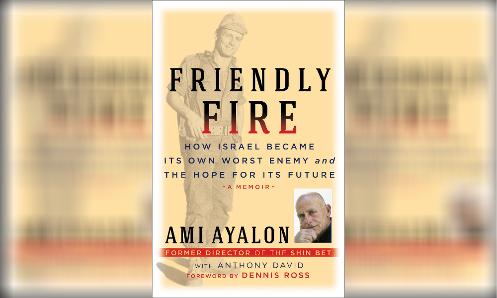 Friendly Fire: How Israel Became Its Own Worst Enemy and the Hope for Its Future by Ami Ayalon and foreword by Dennis Roth