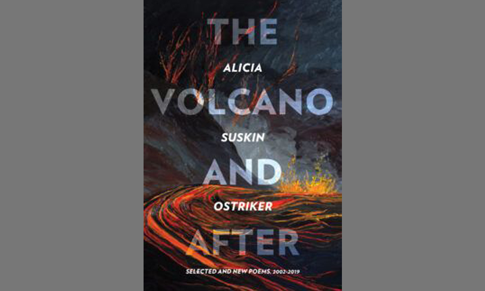 The Volcano and After: Selected and New Poems 2002-2019 By Alicia Suskin Ostriker