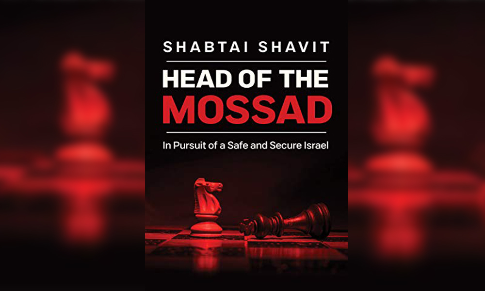 Head of the Mossad: In Pursuit of a Safe and Secure Israel by Israeli author Shabtai Shavit