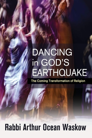 Dancing in God's Earthquake: The Coming Transformation of Religion