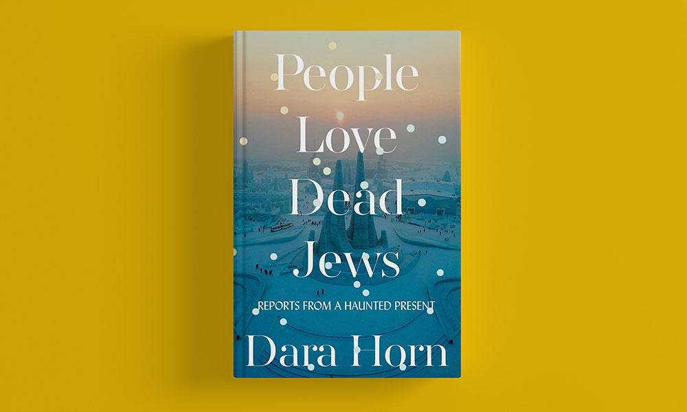 People Love Dead Jews by Dara Horn.